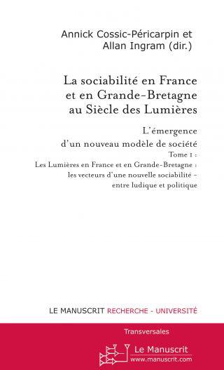 La sociabilité en France et en Grande-Bretagne au Siècle des Lumières Tome 1
