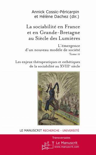 La sociabilité en France et en Grande Bretagne au siècle des Lumières. Tome 2