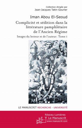 Complicité et sédition dans la littérature pamphlétaire de l'Ancien Régime Tome 1