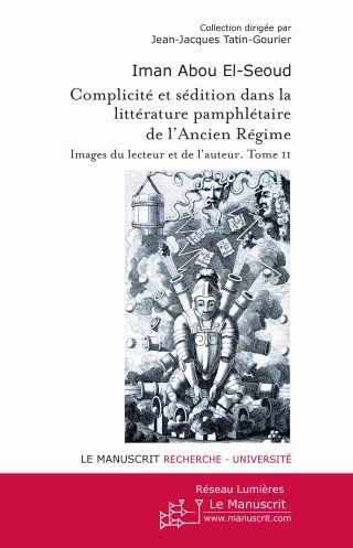Complicité et sédition dans la littérature pamphlétaire de l'Ancien Régime Tome 2