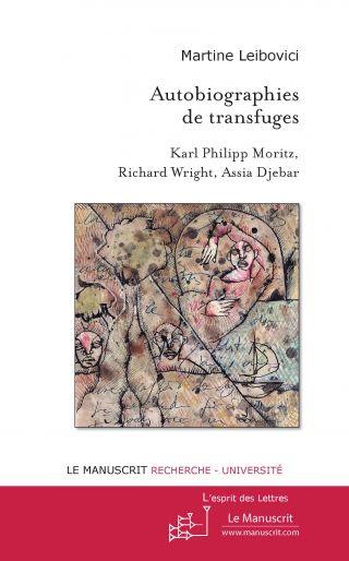 Autobiographies de transfuges. Karl Philipp Moritz, Richard Wright, Assia Djebar