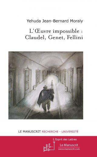 L'Oeuvre impossible : Claudel, Genet, Fellini