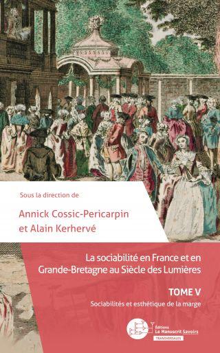 La sociabilité en France et en Grande-Bretagne au Siècle des Lumières. Tome 5