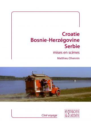 Croatie, Bosnie-Herzégovine, Serbie mises en scène