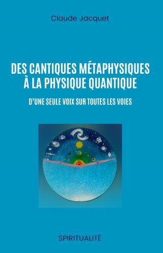 Des cantiques métaphysiques à la physique quantique