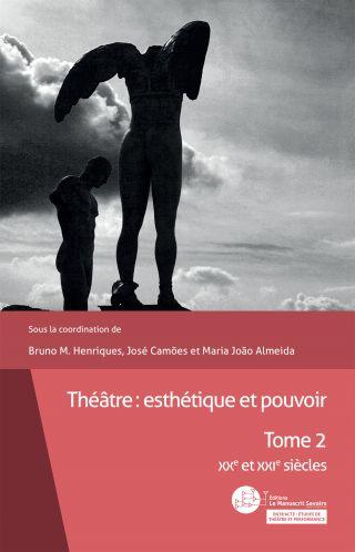 Théâtre : esthétique et pouvoir. Tome 2