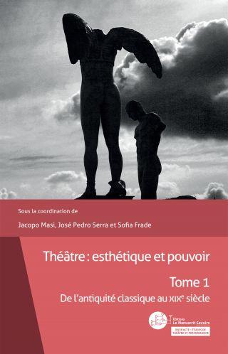 Théâtre : esthétique et pouvoir. Tome 1