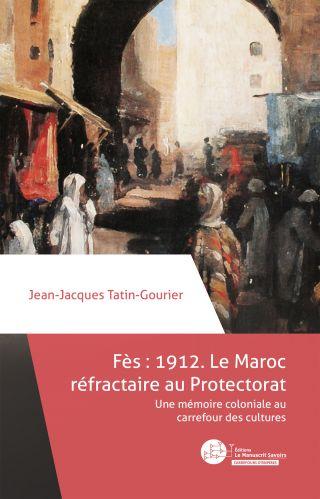 Fès : 1912. Le Maroc réfractaire au Protectorat