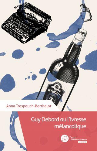 Guy Debord et l'ivresse mélancolique