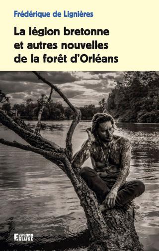 LA LEGION BRETONNE ET AUTRES NOUVELLES DE LA FORET D'ORLEANS
