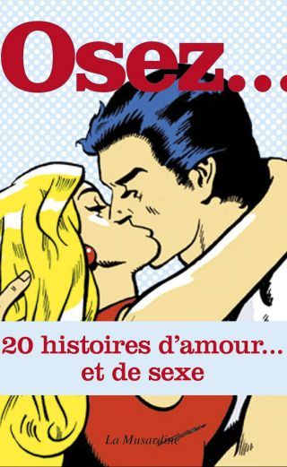 Osez... 20 histoires d'amour et de sexe