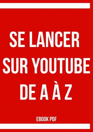 Se lancer sur YouTube de A à Z