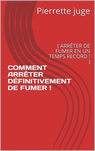 COMMENT ARRÊTER DÉFINITIVEMENT DE FUMER