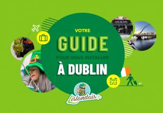 Votre guide pour vous installer à Dublin