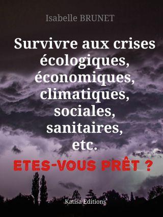 Survivre aux crises écologiques, économiques, climatiques, sociales, sanitaires, etc. Etes