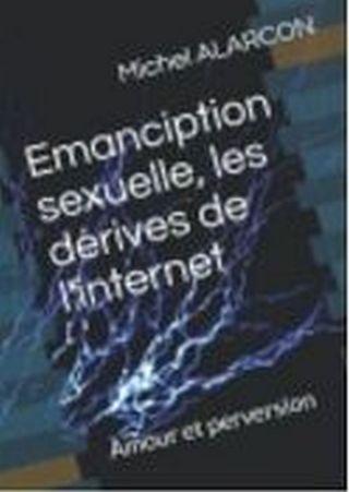 Emanciption sexuelle, les dérives de l'internet: Amour et perversion