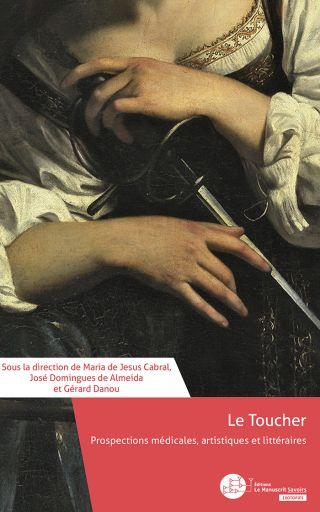 Le Toucher. Prospections médicales, artistiques et littéraires