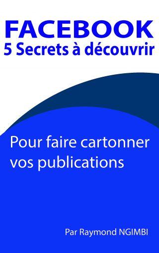 5 secrets à decouvrir pour faire cartonner vos publications sur facebook