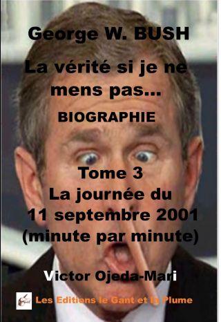 Tome 3 George W. Bush La vérité si je ne mens pas La journée du 11/09/2001 (minute par min
