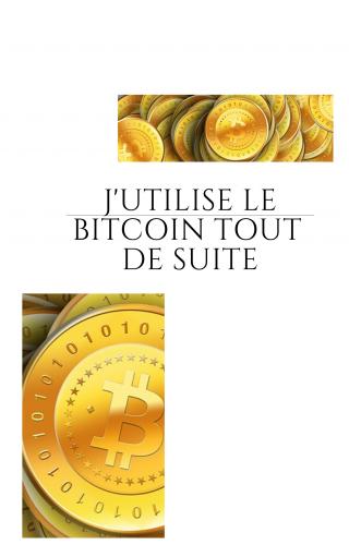 J'utilise le bitcoin tout de suite