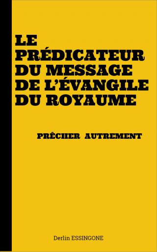 LE PREDICATEUR DU MESSAGE DE L'EVANGILE DU ROYAUME