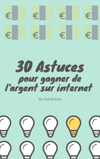 30 Astuces pour gagner de l'argent sur internet