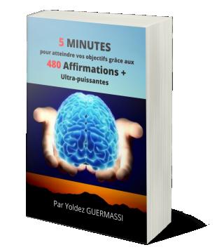 5 minutes pour atteindre vos objectifs grâces aux 480 affirmations positives