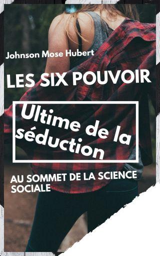 Les Six POUVOIR Ultime DE LA SÉDUCTION