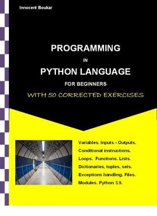 PROGRAMMING IN PYTHON LANGUAGE FOR BEGINNERS WITH 50 CORRECTED EXERCISES - PDF FILE